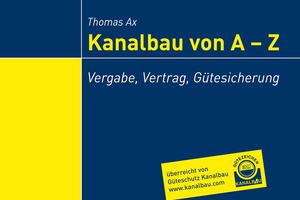 """Nützlicher Begleiter: Das Nachschlagewerk """"Kanalbau von A – Z"""" wurde komplett überarbeitet."""