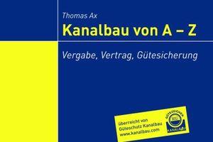 """Im April 2013 ist das Nachschlagewerk """"Kanalbau von A – Z, Vergabe, Vertrag, Gütesicherung"""" von Rechtsanwalt Dr. Thomas Ax in einer 2. völlig neu bearbeiteten Auflage erschienen"""