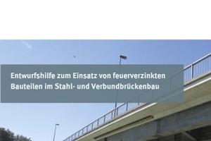 neue Entwurfshilfe zum Einsatz von feuerverzinkten Bauteilen im Stahl- und Verbundbrückenbau<br /><br />